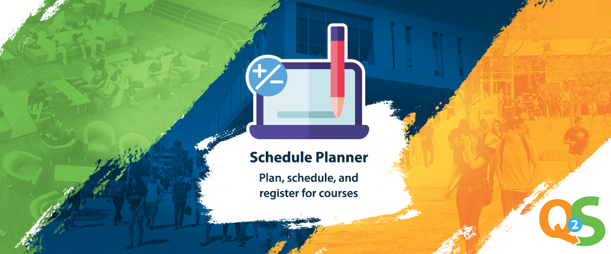 green, blue, orange painted lines with a laptop and the words schedule planner: plan, schedule, and register for courses. bottom right hand corner is the orange Q and green S Q2S logo.