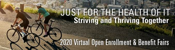 Just for the health of it, striving and thriving together. 2020 virtual open enrollment and benefits fair
