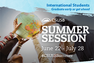 International Students Graduate early or get ahead CSUSB Summer session June 22 - July 28 #CSUSBSummer