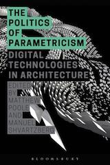 The Politics of Parametricism, by Matthew Poole & Manuel Svartzberg, 2015