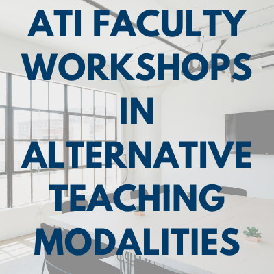 ATI Faculty Workshops in Alternative Teaching Modalities