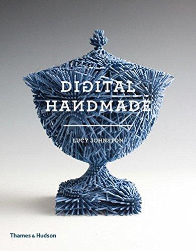 Book: Digital handmade: craftsmanship and the new industrial revolution