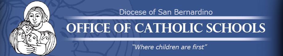 "Diocese of San Bernardino - Office of Catholic Schools - ""Where children are first"""
