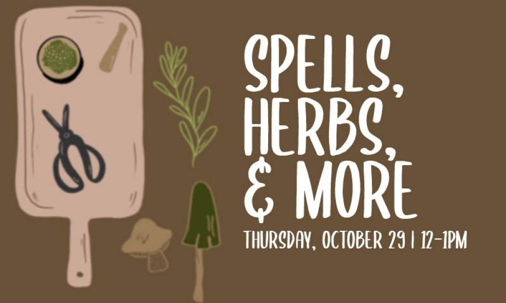 Spells, Herbs & More |  Thursday, October 29 | 12-1PM