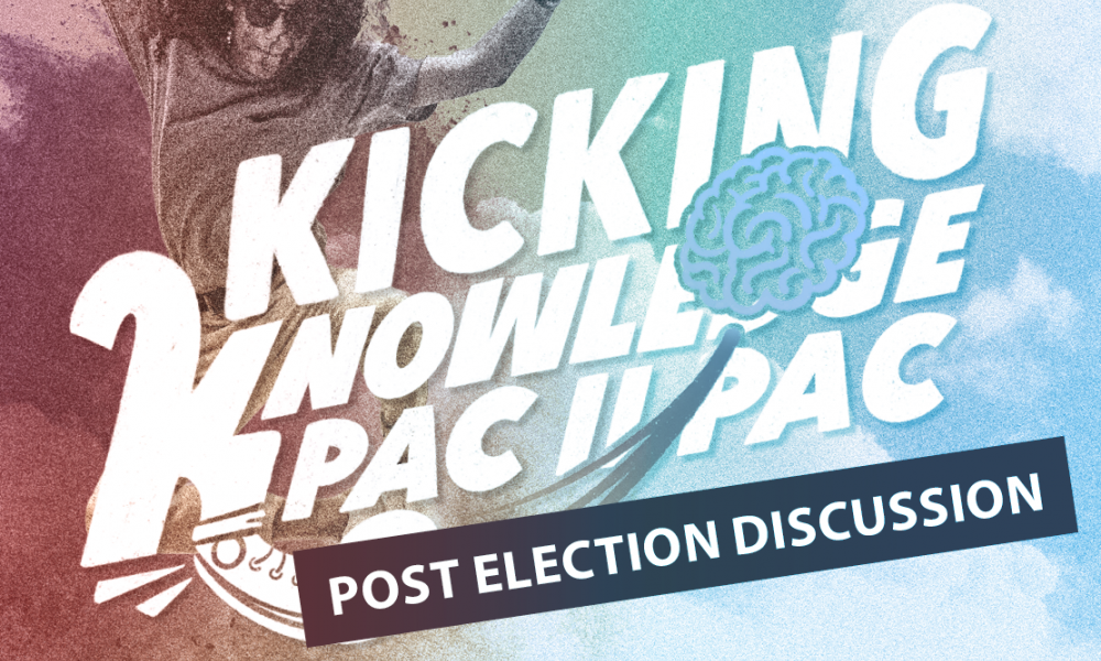 Kicking Knowledge PAC II PAC: Post Election Discussion