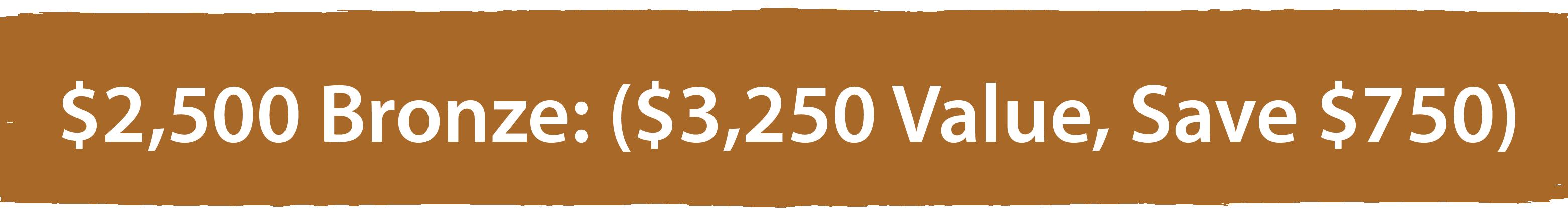 Bronze colored banner: $2,500 Platinum: ($3,250 Value)