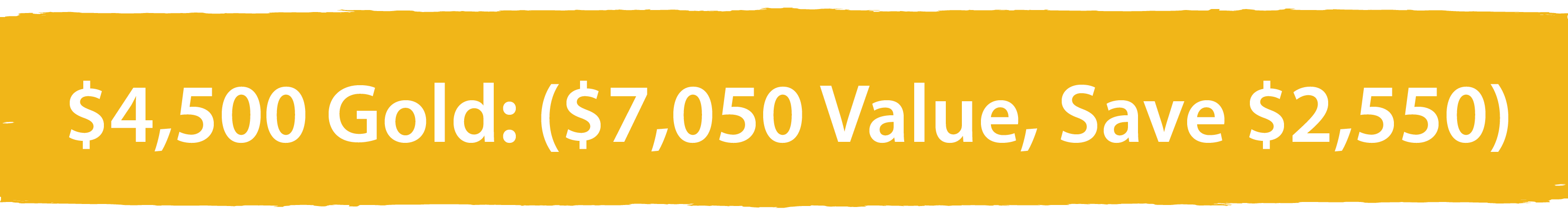 Yellow colored banner: $2,500 Gold: ($3,250 Value)