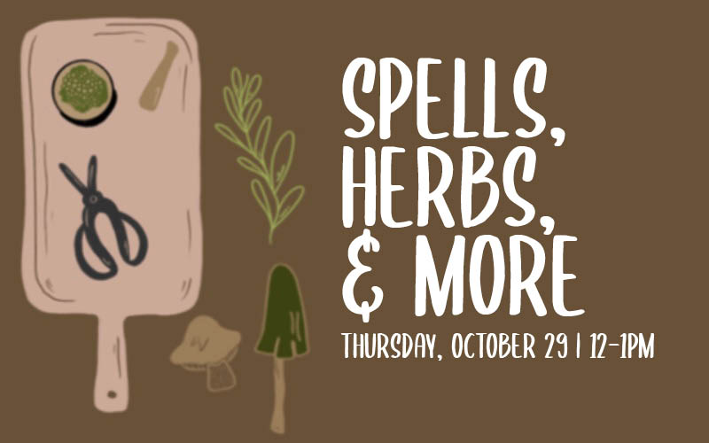 Spells, Herbs, & More | Thursday, October 29 | 12-1PM