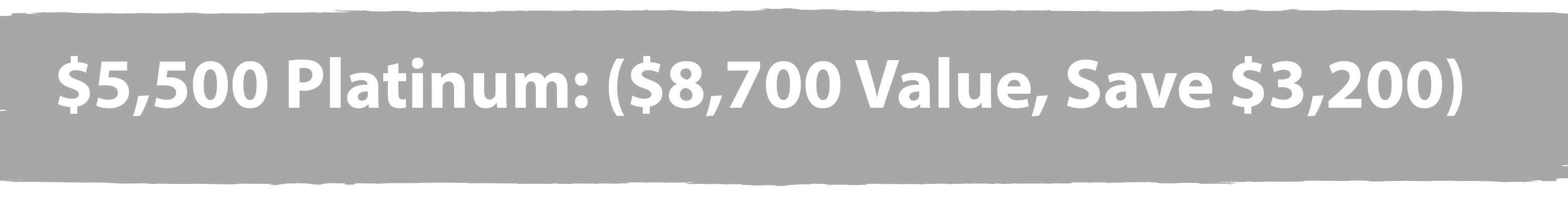 Silver colored banner: $5,500 Platinum: ($8,700 Value)