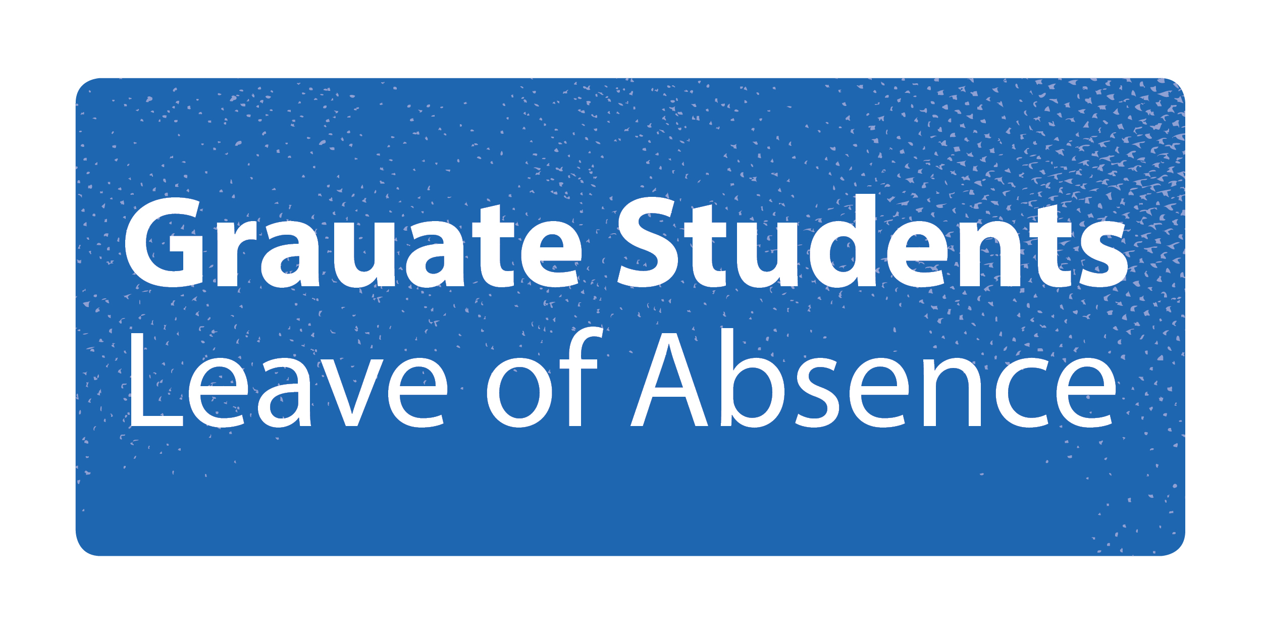 Graduate Students Leave of Absence