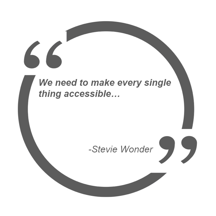Make every single thing accessible – Stevie Wonder