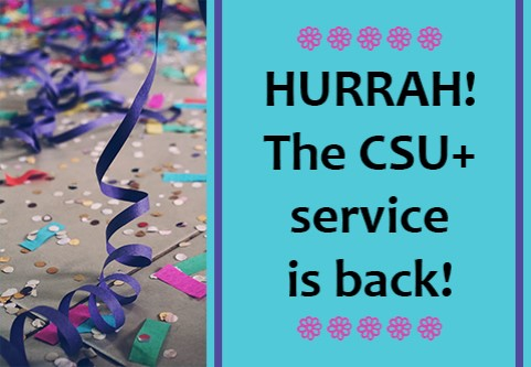 Hurrah! The CSU+ service is back!