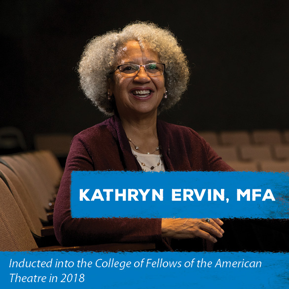 Kathryn Ervin, MFA - Inducted into the College of Fellows of the American Theatre in 2018