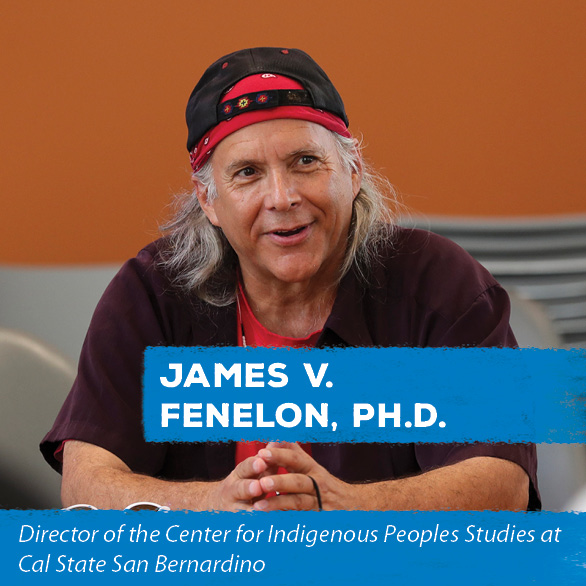 James V. Fenelon, Ph.D. - Director of the Center for Indigenous Peoples Studies at Cal State San Bernardino