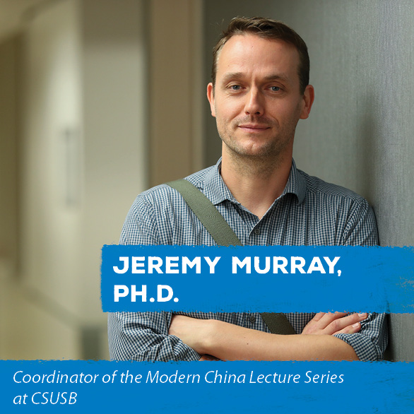 Jeremy Murray, PH.D. - Coordinator of the Modern China Lecture Series at CSUSB